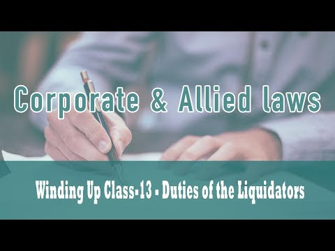 Winding Up | Part VII Of Companies Act 1956 | Duties of the Liquidators | Class 13