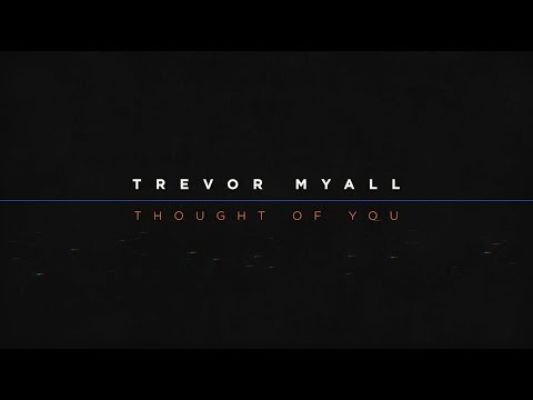 Trevor Myall - Thought of You (Official Lyric Video) [Explicit]