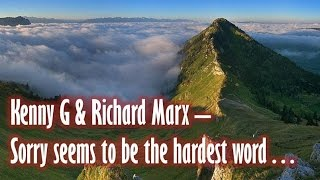 Kenny G & Richard Marx -Sorry seems to be the hardest word