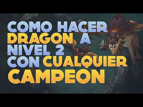 COMO HACER DRAGÓN A NIVEL 2 CON CUALQUIER CAMPEÓN | LEAGUE OF ...