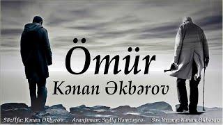Kenan Akberov - Ömür (Şeir) Yeni