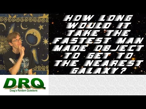 How long would it take the fastest man-made object to get to the nearest Galaxy?