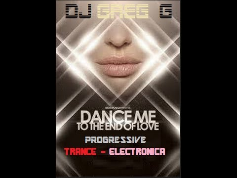 Dance Me to the End of Love   Progressive   Trance   Electronica   DJ Greg G