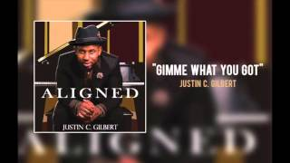 "Justin C  Gilbert - ""Gimme What You Got"""