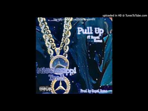 Pull Up By Mississippi Trell ft. Royal Rome   PROD BY ROYAL ROME