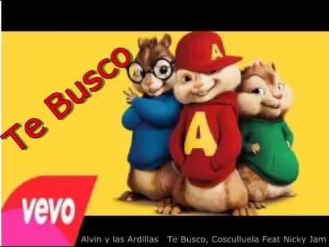 Alvin y las Ardillas -  Te Busco / Cosculluela Feat Nicky Jam