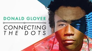 Donald Glover : Connecting the Dots (Childish Gambino Video Essay)