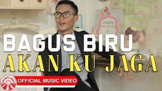 Bagus Biru - Akan Ku Jaga [Official Music Video HD]