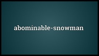 Abominable-snowman Meaning