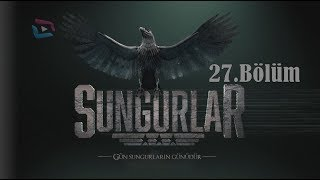 SUNGURLAR - Bölüm 27 (Uzun Versiyon)
