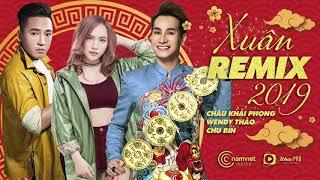 Liên Khúc Nhạc Xuân 2019 Remix - Châu Khải Phong, Wendy Thảo, Chu Bin
