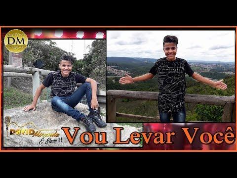 DAVID MIRANDA CANTA VOU LEVAR VOCÊ Versão ForroNejo 2018