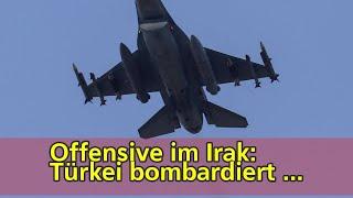 Offensive im Irak: Türkei bombardiert kurdische Stellungen im Nordirak