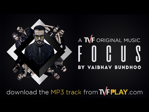 TVF Music | 'Focus' by Vaibhav Bundhoo [Official Video] | Download the MP3 from TVFPlay.com