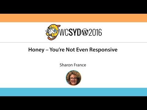 Sharon France: Honey - You're Not Even Responsive - WordCamp Sydney 2016