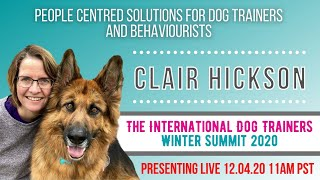 Speaker #4 (Day 4) Clair Hickson | People Centered Solutions for Dog Trainers and Behaviorist