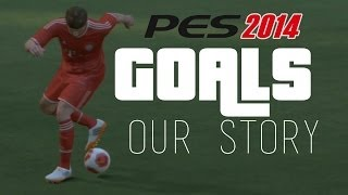 ★ Our Story ★ PES 2014 Goals [HD]