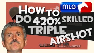 TF2: How to do 420% skilled triple airshot [MLG]