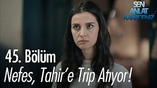 Nefes, Tahire trip atıyor - Sen Anlat Karadeniz 45. Bölüm