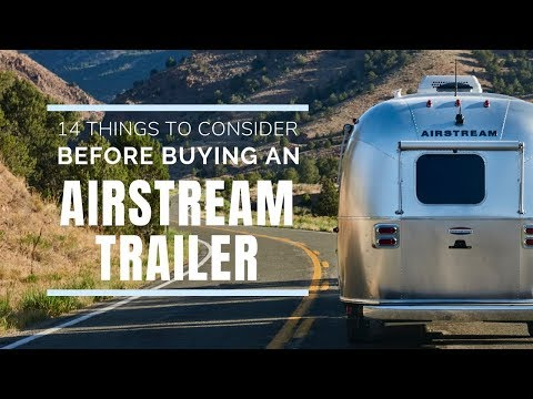 Airstream Trailers   14 Serious Things To Consider (before buying)