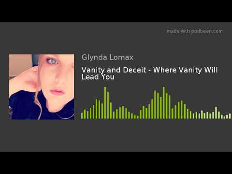 Vanity and Deceit - Where Vanity Will Lead You