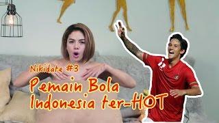 NIKIDATE #3 : PEMAIN BOLA INDONESIA PALING HOT
