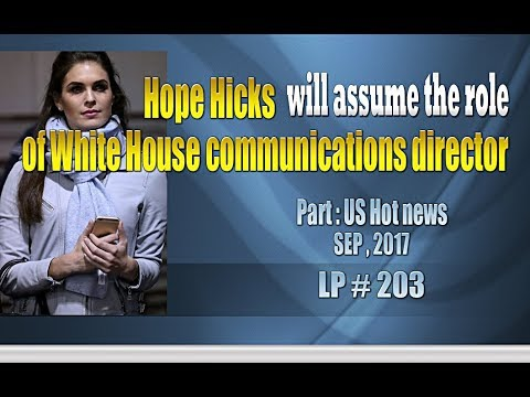 Hope Hicks will assume the role of White House communications director - LP 203