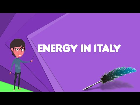 What is Energy in Italy? Explain Energy in Italy, Define Energy in Italy, Meaning of Energy in Italy