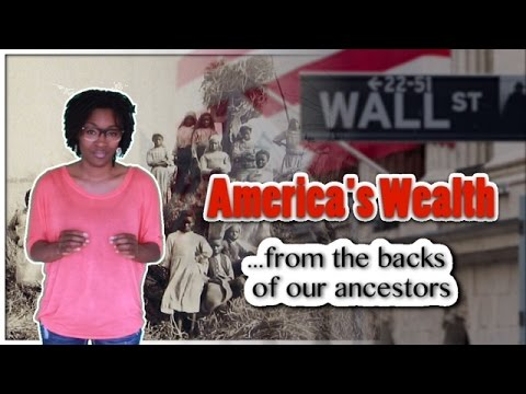America's Wealth......From the Backs of Our Ancestors