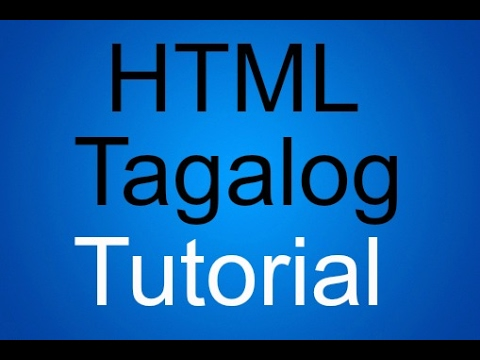 HTML Tutorial Tagalog   Part 1 Introduction