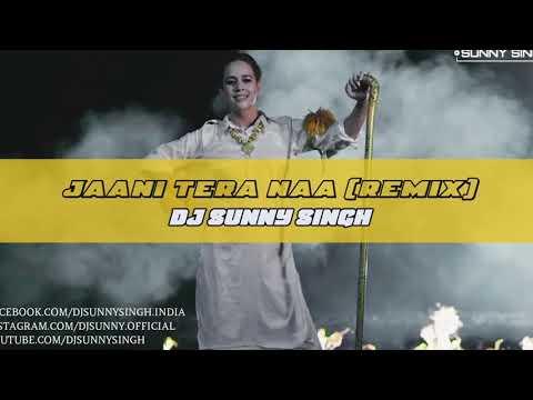 Jaani Tera Naa(remix) DJ Sunny Singh