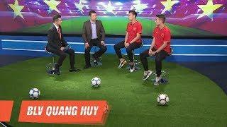 BLV Quang Huy, các tuyển thủ Quế Ngọc Hải & Bùi Tiến Dũng lạc quan về Bóng đá Việt Nam