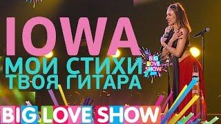 IOWA - Мои стихи, твоя гитара [Big Love Show 2017]
