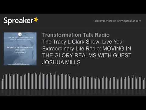 The Tracy L Clark Show: Live Your Extraordinary Life Radio: MOVING IN THE GLORY REALMS WITH GUEST JO