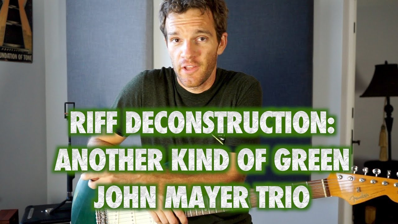 Riff Deconstruction: Another Kind of Green - John Mayer Trio
