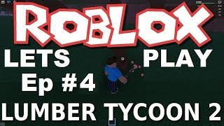 [ROBLOX: Lumber Tycoon 2] - Let's Play Ep 4 -Stacking up money