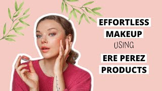 Effortless makeup using Ere Perez products