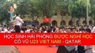 Học sinh được nghỉ học cổ vũ U23 Việt Nam | THPT Thái Phiên Hải Phòng được nghỉ để xem bóng đá