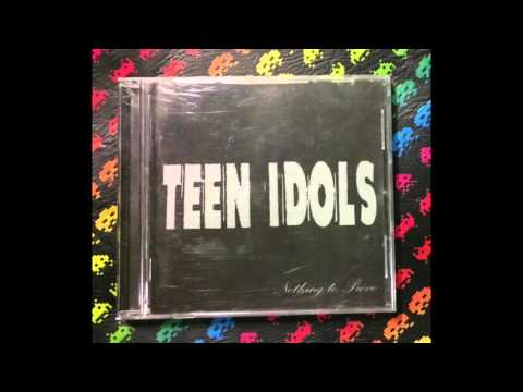 Teen Idols ‎– Nothing To Prove (Full)