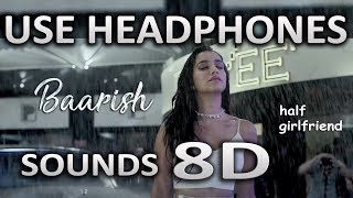 Baarish (8D AUDIO) | Half Girlfriend | Ash King & Shashaa Tirupati | SOUNDS 8D HINDI