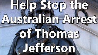 Help Stop the Australian Arrest of Thomas Jefferson