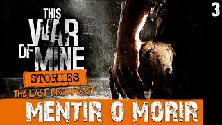 MENTIR O MORIR | This WAR of mine The last broadcast