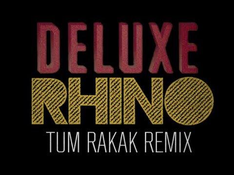 DELUXE - Tum Rakak (RHINO Remix)