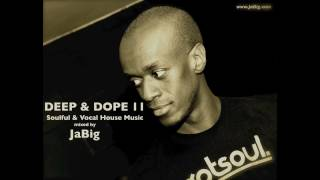 DEEP & DOPE 11: Deep Soulful House Music DJ Mix Set by JaBig
