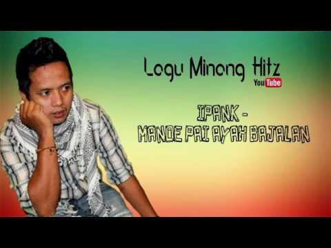 Free Download Ipank - Mandeh Pai Ayah Bajalan | Lagu Minang Hitz Mp3 dan Mp4