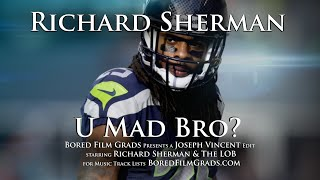 Richard Sherman - U Mad Bro?