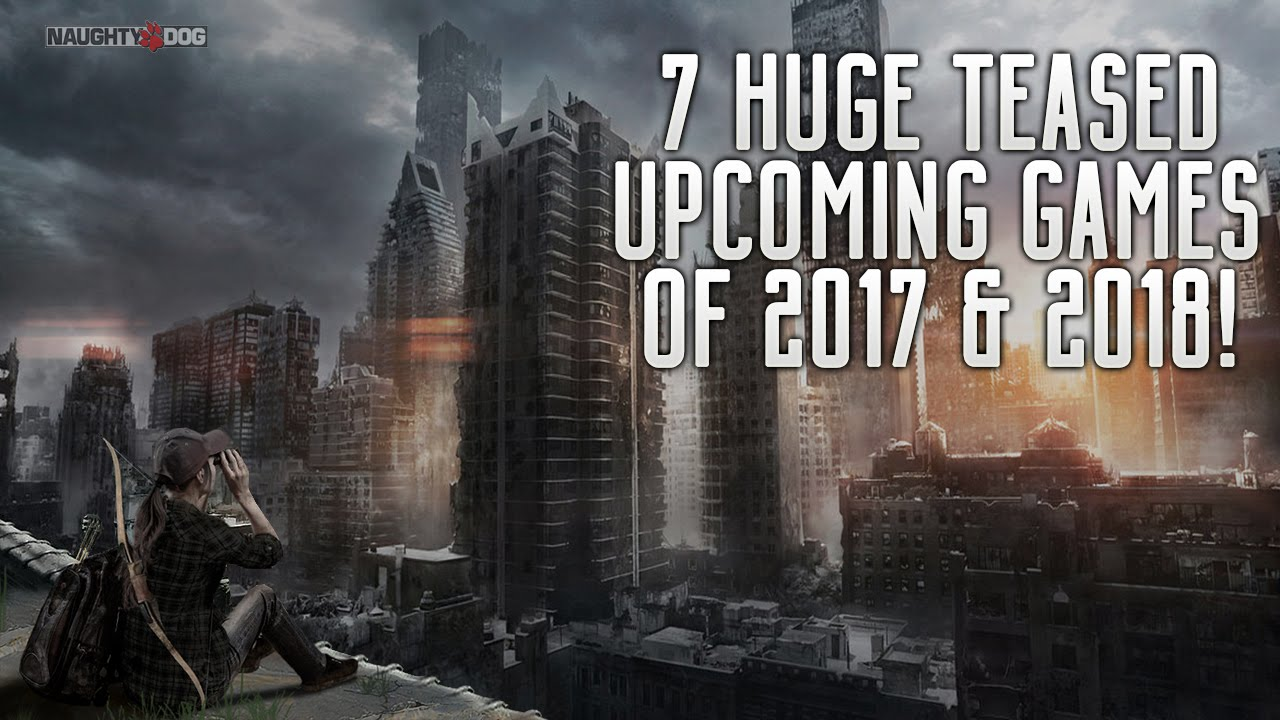 7 Huge Teased Upcoming Games Of 2017 2018 Ps4 Xbox One Pc