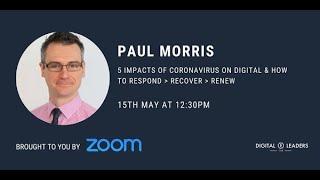 Paul Morris: 5 Impacts of Coronavirus on Digital & How To Respond, Recover & Renew