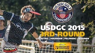 USDGC 2015 Round 3 (Locastro, M. Johansen, Feldberg, Nissinen)
