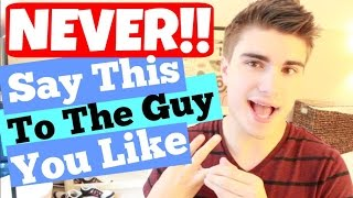 What You Should NEVER Say to a Guy You Like | JustTom